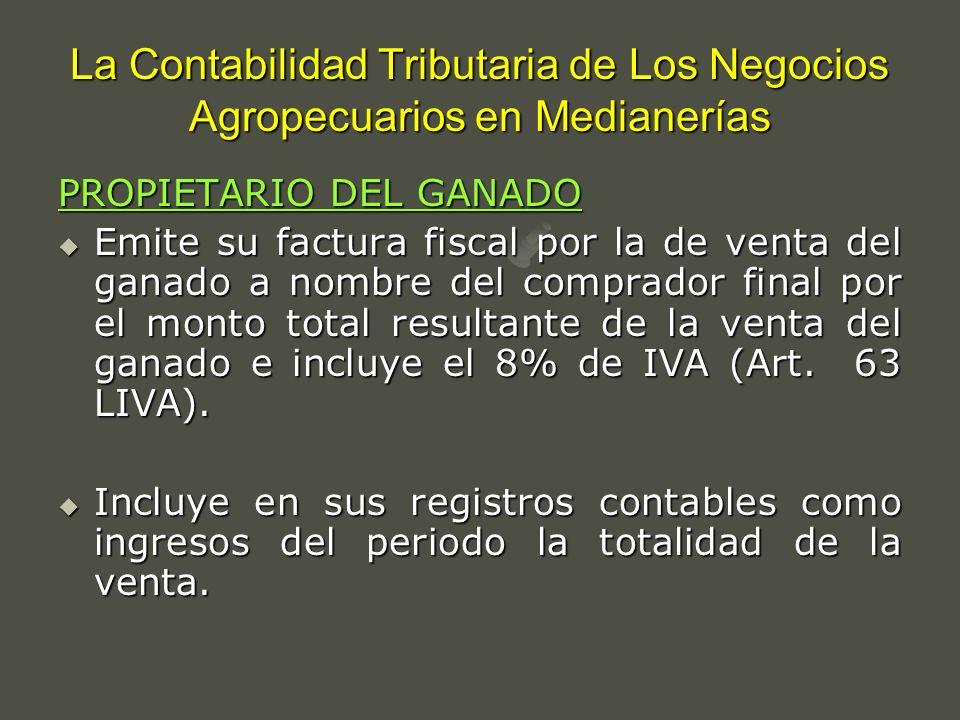 La Contabilidad Tributaria de Los Negocios Agropecuarios en Medianerías PROPIETARIO DEL GANADO Emite su factura fiscal por la de venta del ganado a no