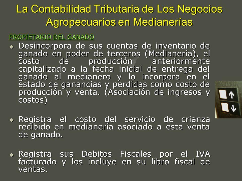 La Contabilidad Tributaria de Los Negocios Agropecuarios en Medianerías PROPIETARIO DEL GANADO Desincorpora de sus cuentas de inventario de ganado en