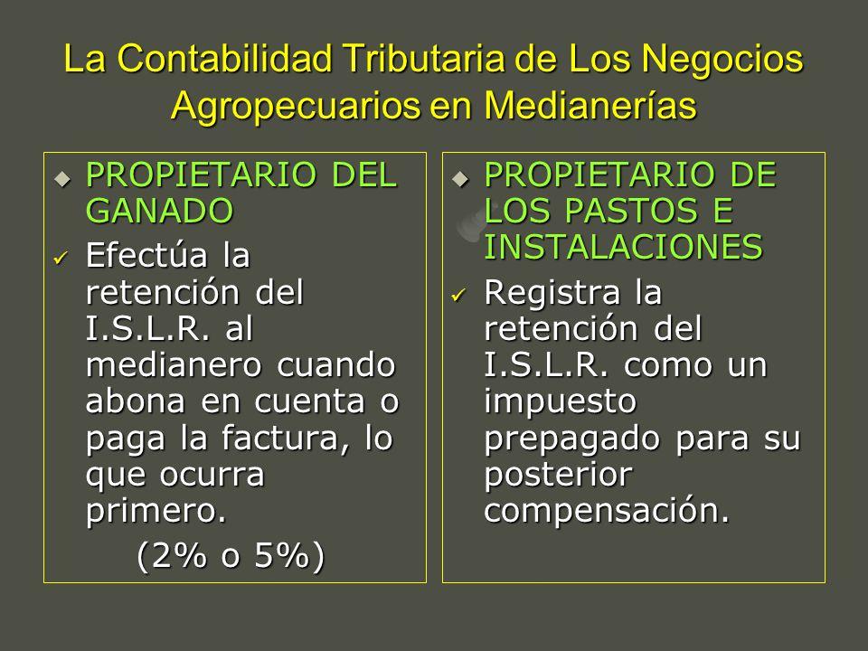 La Contabilidad Tributaria de Los Negocios Agropecuarios en Medianerías PROPIETARIO DEL GANADO PROPIETARIO DEL GANADO Efectúa la retención del I.S.L.R