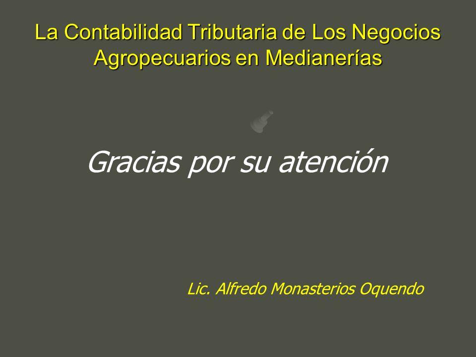 Gracias por su atención La Contabilidad Tributaria de Los Negocios Agropecuarios en Medianerías Lic. Alfredo Monasterios Oquendo