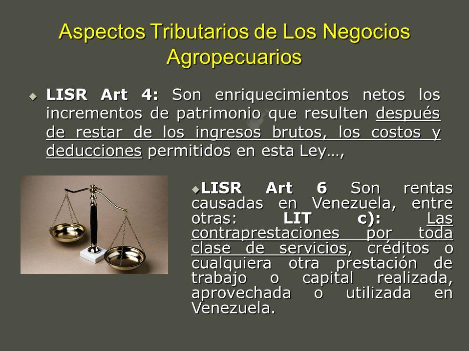 Aspectos Tributarios de Los Negocios Agropecuarios LISR Art 4: Son enriquecimientos netos los incrementos de patrimonio que resulten después de restar
