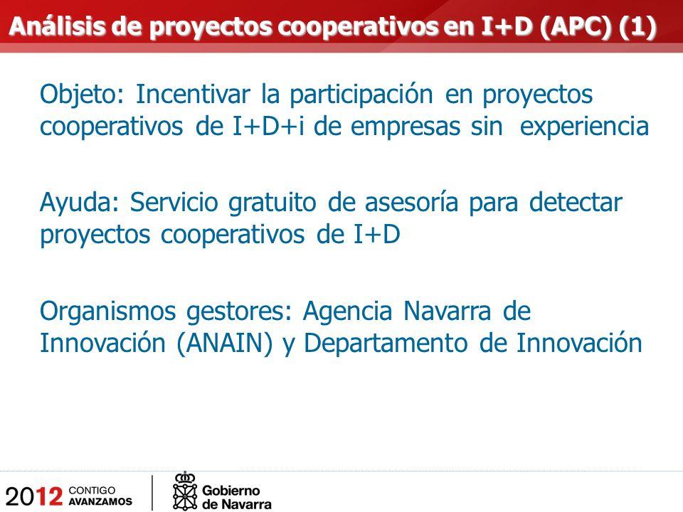 Objeto: Incentivar la participación en proyectos cooperativos de I+D+i de empresas sin experiencia Ayuda: Servicio gratuito de asesoría para detectar proyectos cooperativos de I+D Organismos gestores: Agencia Navarra de Innovación (ANAIN) y Departamento de Innovación Análisis de proyectos cooperativos en I+D (APC) (1) Análisis de proyectos cooperativos en I+D (APC) (1)