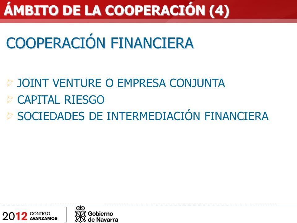 COOPERACIÓN FINANCIERA JOINT VENTURE O EMPRESA CONJUNTA CAPITAL RIESGO SOCIEDADES DE INTERMEDIACIÓN FINANCIERA ÁMBITO DE LA COOPERACIÓN (4) ÁMBITO DE