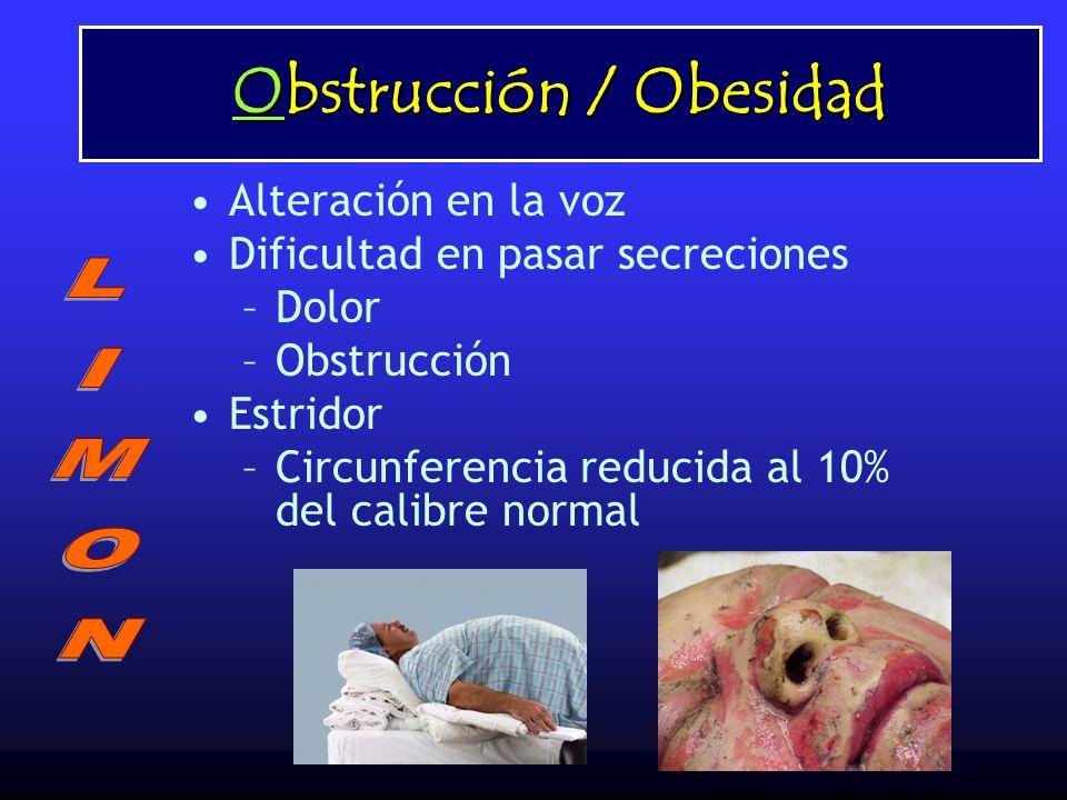Obstrucción / Obesidad Alteración en la voz Dificultad en pasar secreciones –Dolor –Obstrucción Estridor –Circunferencia reducida al 10% del calibre n