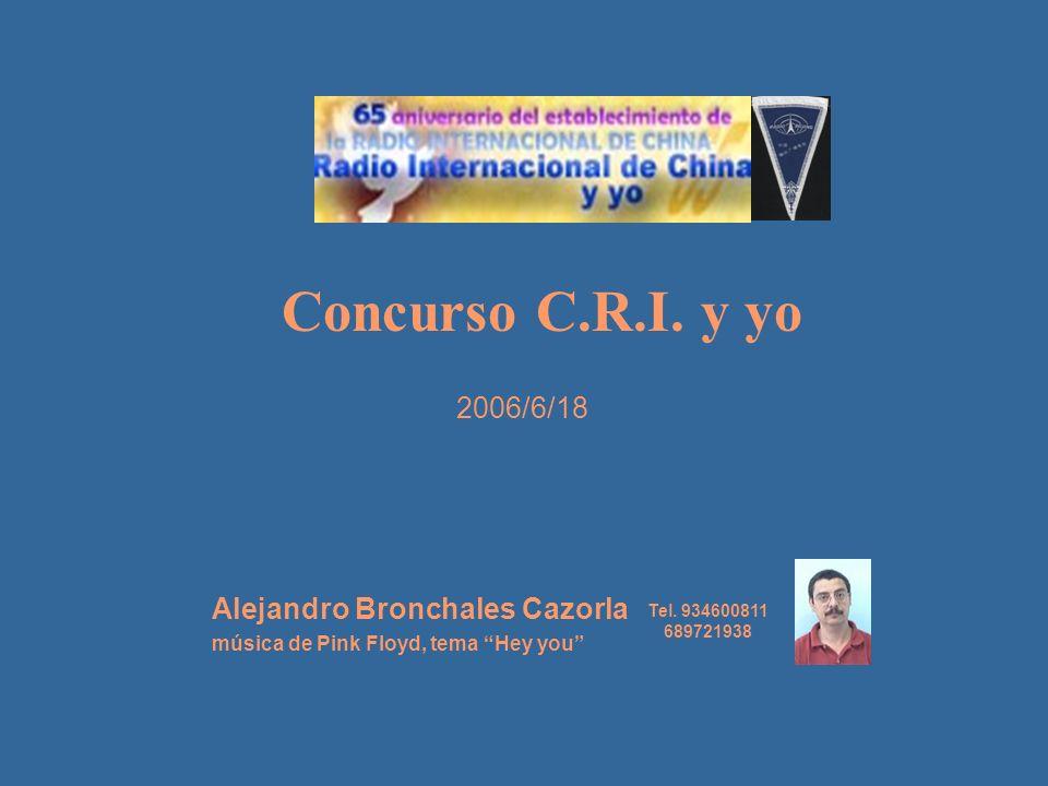 Concurso C.R.I. y yo Alejandro Bronchales Cazorla música de Pink Floyd, tema Hey you 2006/6/18 Tel. 934600811 689721938