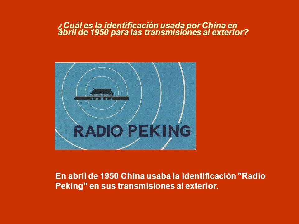 ¿Cuál es la identificación usada por China en abril de 1950 para las transmisiones al exterior? En abril de 1950 China usaba la identificación