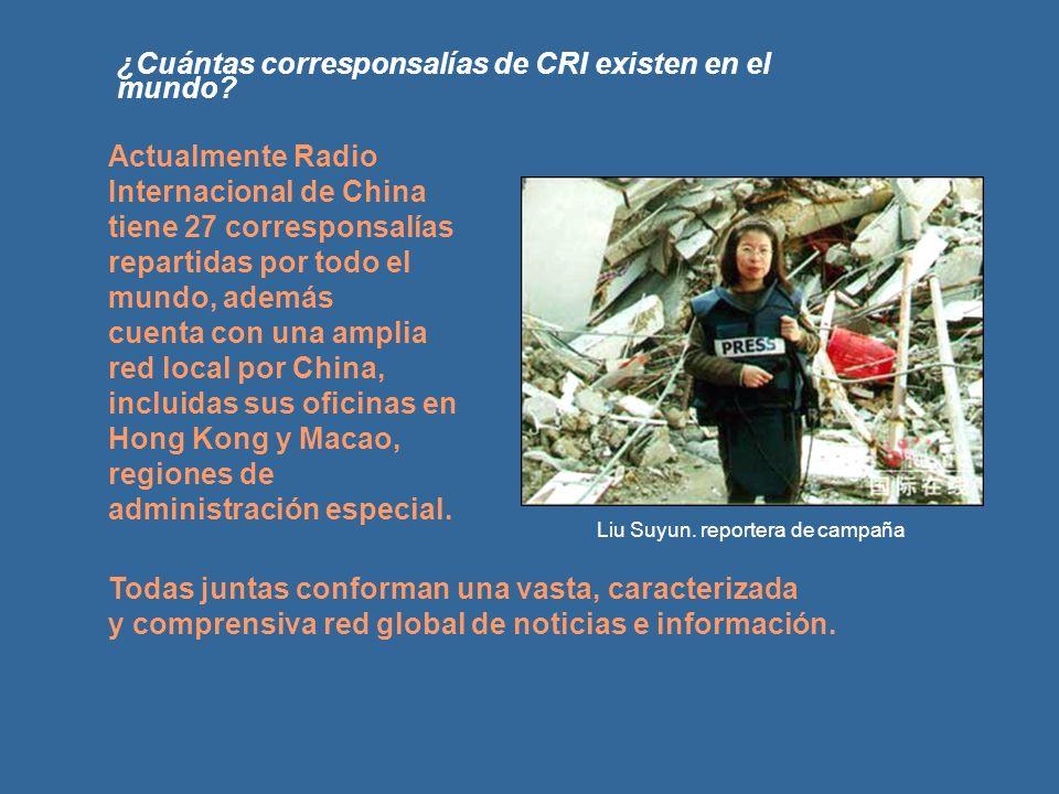 ¿Cuántas corresponsalías de CRI existen en el mundo? Liu Suyun. reportera de campaña Actualmente Radio Internacional de China tiene 27 corresponsalías