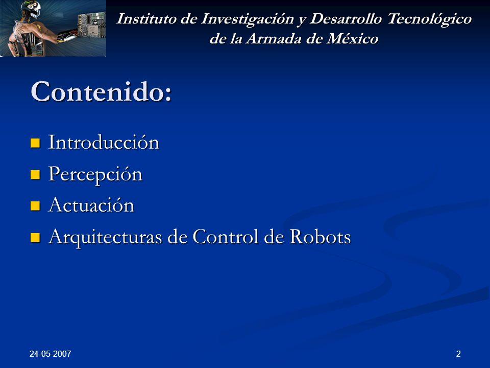 Instituto de Investigación y Desarrollo Tecnológico de la Armada de México 24-05-2007 13 Percepción Calidad en la Percepción Depende de la manera en que el estimulo físico es transformado en valores digitales Depende de la manera en que el estimulo físico es transformado en valores digitales