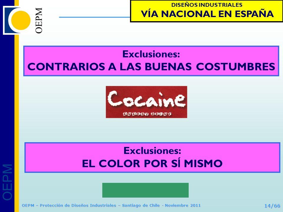 OEPM 14/66 Protección de Diseños Industriales OEPM – Protección de Diseños Industriales – Santiago de Chile - Noviembre 2011 Exclusiones: CONTRARIOS A