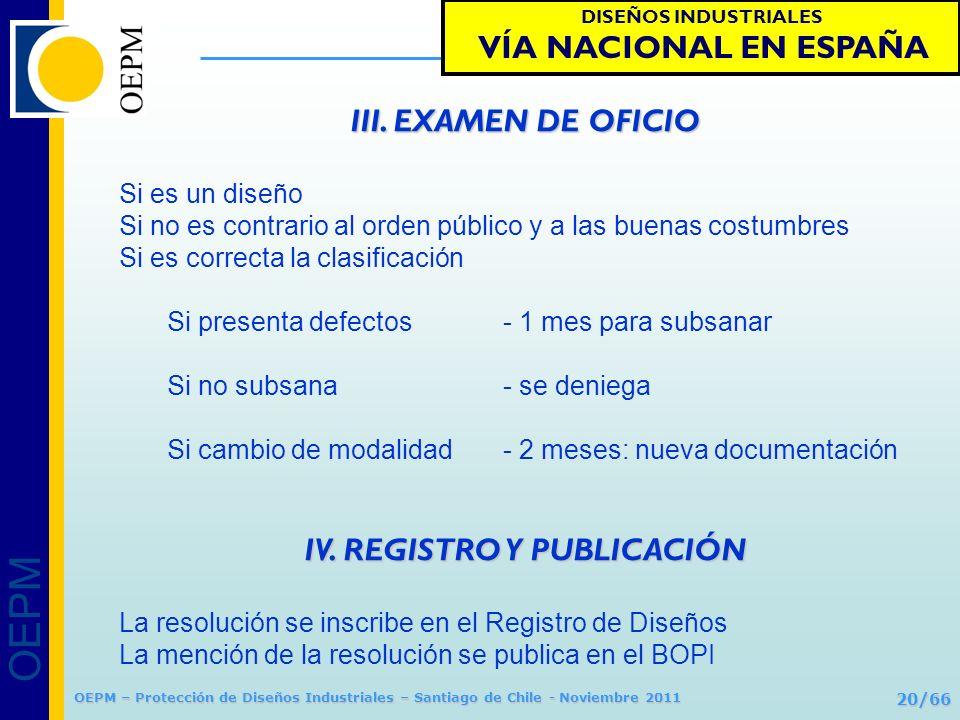 OEPM 20/66 Protección de Diseños Industriales OEPM – Protección de Diseños Industriales – Santiago de Chile - Noviembre 2011 III. EXAMEN DE OFICIO Si