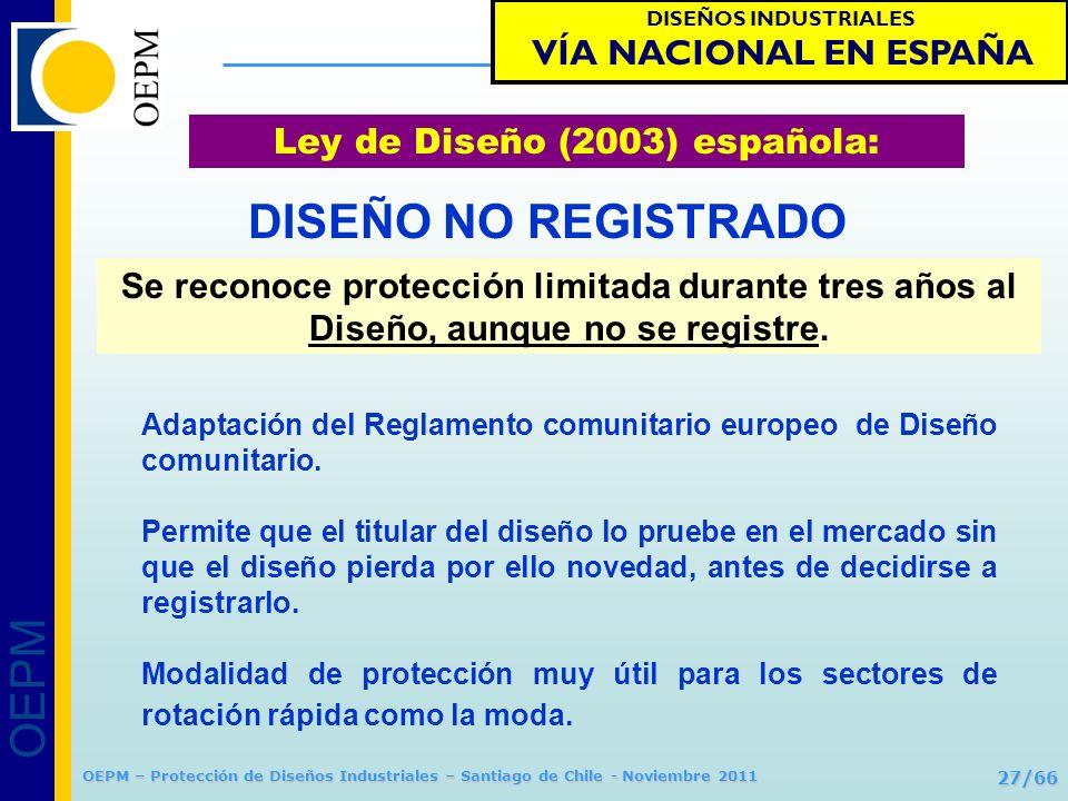 OEPM 27/66 Protección de Diseños Industriales OEPM – Protección de Diseños Industriales – Santiago de Chile - Noviembre 2011 Se reconoce protección li