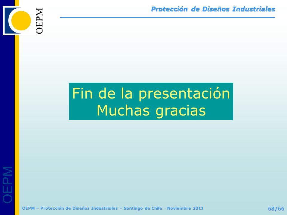 OEPM 68/66 Protección de Diseños Industriales OEPM – Protección de Diseños Industriales – Santiago de Chile - Noviembre 2011 Fin de la presentación Mu