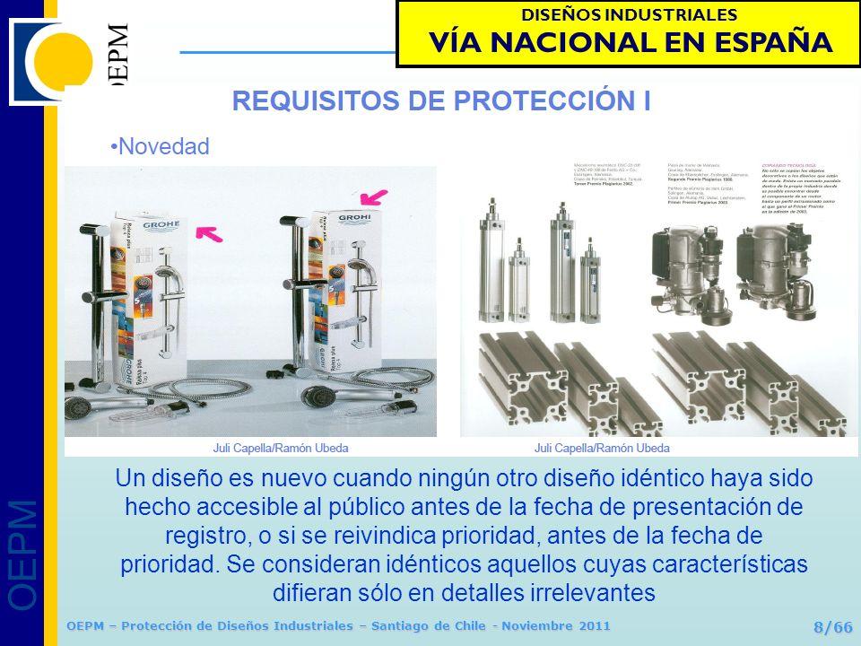 OEPM 9/66 Protección de Diseños Industriales OEPM – Protección de Diseños Industriales – Santiago de Chile - Noviembre 2011 Requisito de protección: NOVEDAD DISEÑOS INDUSTRIALES VÍA NACIONAL EN ESPAÑA