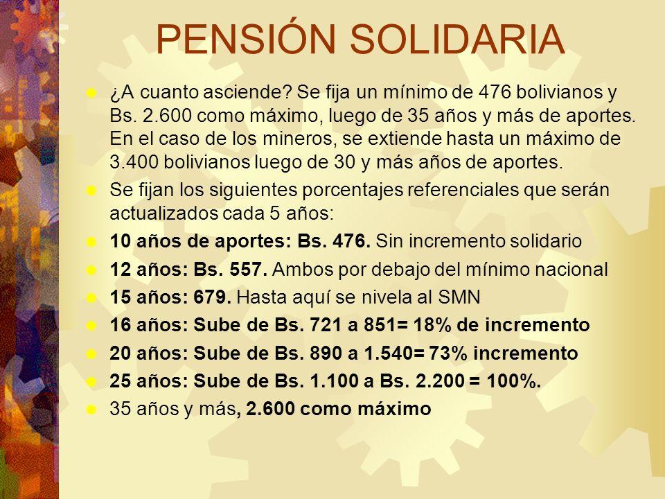 PENSIÓN SOLIDARIA ¿A cuanto asciende? Se fija un mínimo de 476 bolivianos y Bs. 2.600 como máximo, luego de 35 años y más de aportes. En el caso de lo