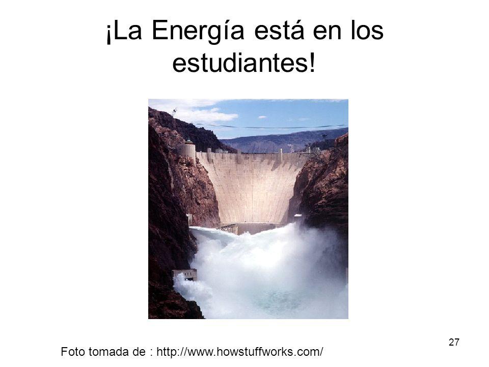 27 ¡La Energía está en los estudiantes! Foto tomada de : http://www.howstuffworks.com/