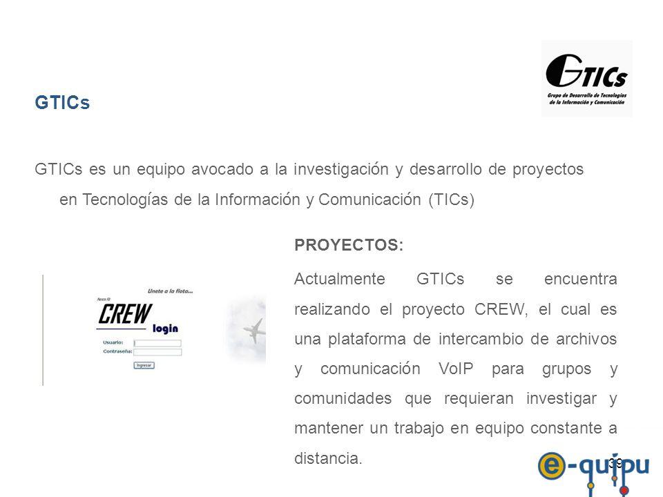 39 GTICs GTICs es un equipo avocado a la investigaci ó n y desarrollo de proyectos en Tecnolog í as de la Informaci ó n y Comunicaci ó n (TICs) PROYEC