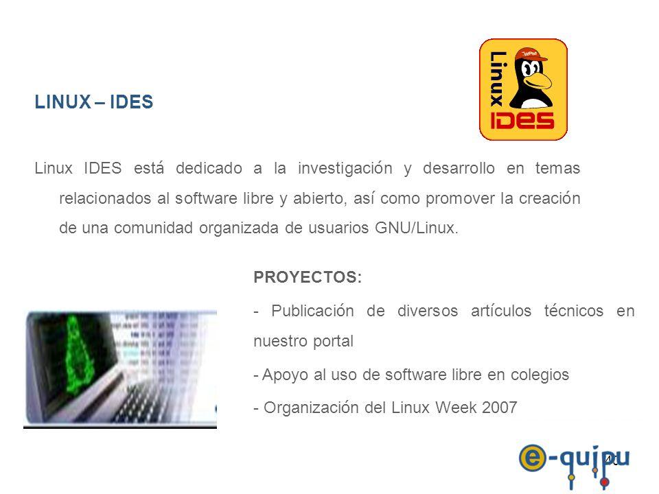 40 LINUX – IDES Linux IDES est á dedicado a la investigaci ó n y desarrollo en temas relacionados al software libre y abierto, as í como promover la c