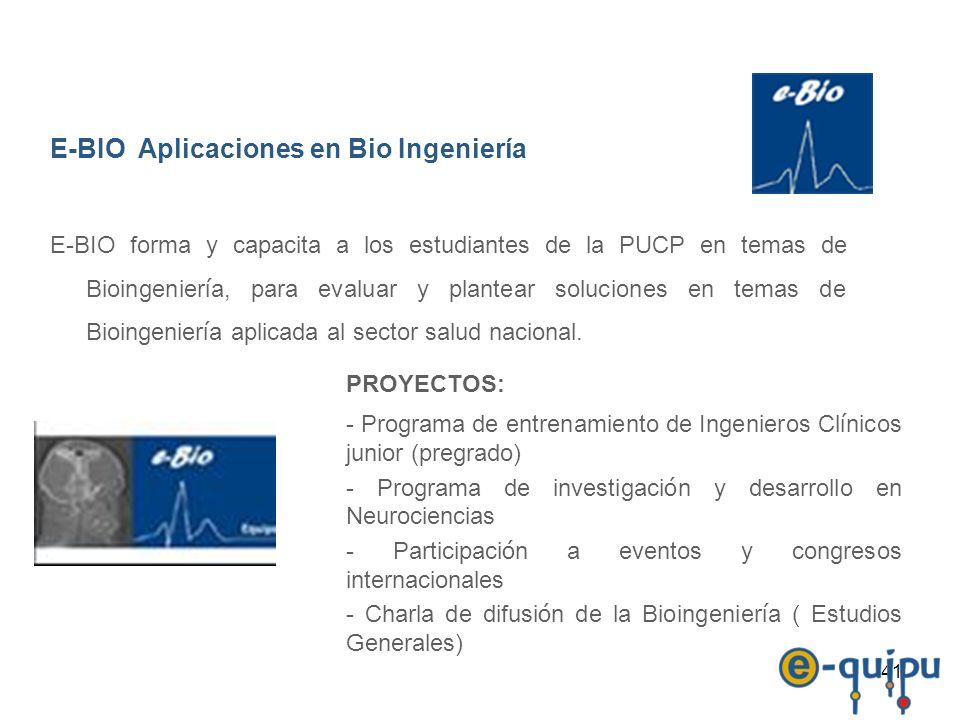 41 E-BIO Aplicaciones en Bio Ingeniería E-BIO forma y capacita a los estudiantes de la PUCP en temas de Bioingenier í a, para evaluar y plantear soluc