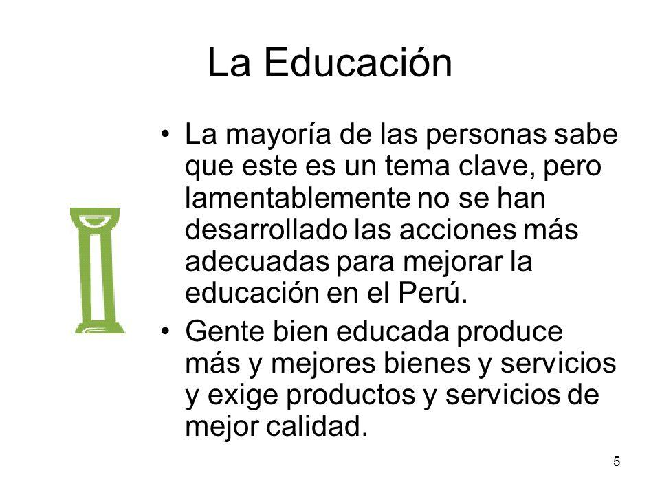 5 La Educación La mayoría de las personas sabe que este es un tema clave, pero lamentablemente no se han desarrollado las acciones más adecuadas para
