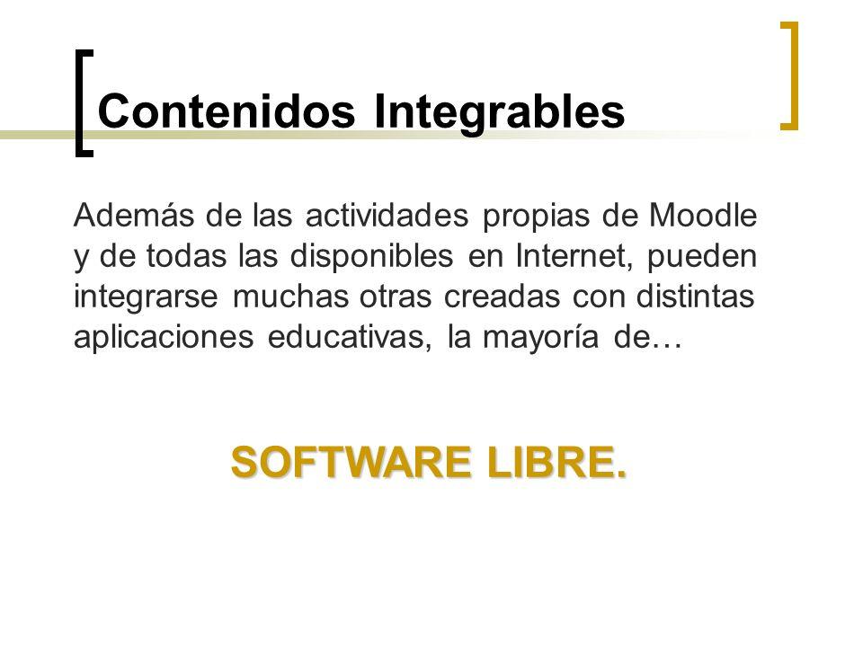Contenidos Integrables Además de las actividades propias de Moodle y de todas las disponibles en Internet, pueden integrarse muchas otras creadas con