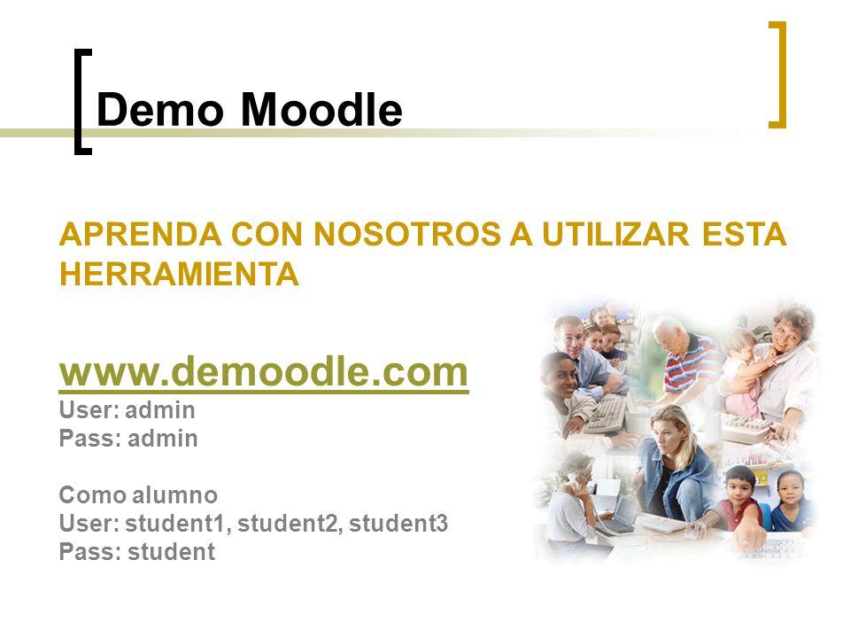 Demo Moodle APRENDA CON NOSOTROS A UTILIZAR ESTA HERRAMIENTA www.demoodle.com User: admin Pass: admin Como alumno User: student1, student2, student3 P