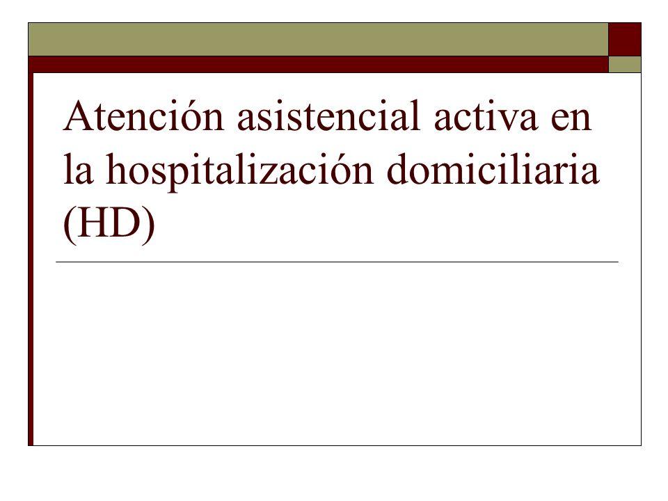 Atención asistencial activa en la hospitalización domiciliaria (HD)