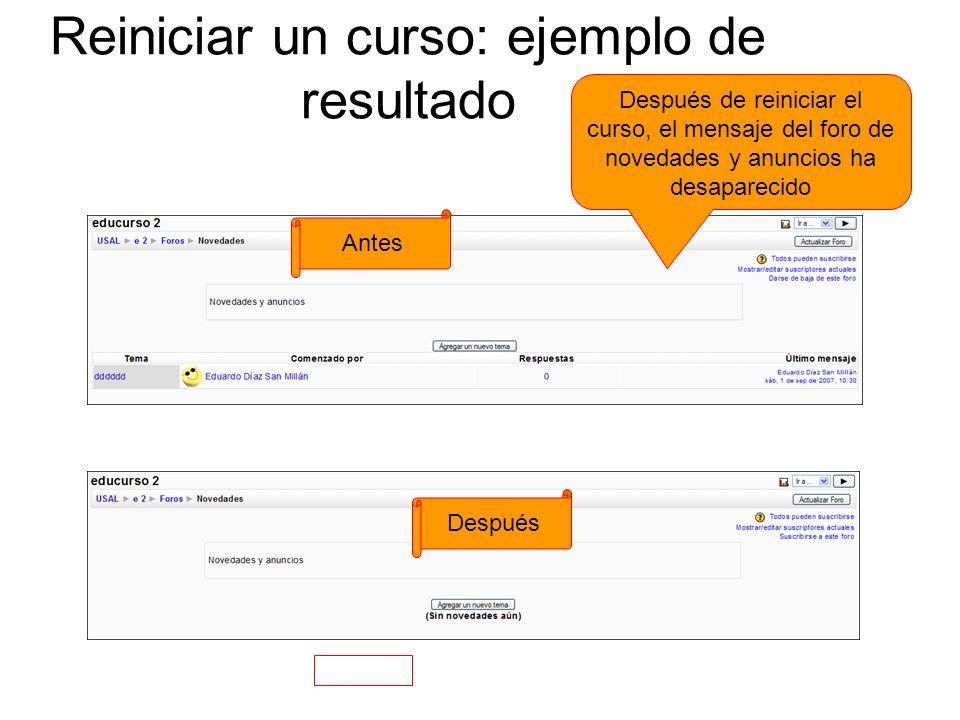 Reiniciar un curso: ejemplo de resultado Después de reiniciar el curso, el mensaje del foro de novedades y anuncios ha desaparecido Antes Después