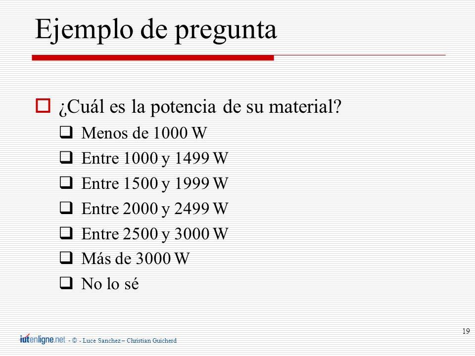 - © - Luce Sanchez – Christian Guicherd 19 ¿Cuál es la potencia de su material? Menos de 1000 W Entre 1000 y 1499 W Entre 1500 y 1999 W Entre 2000 y 2