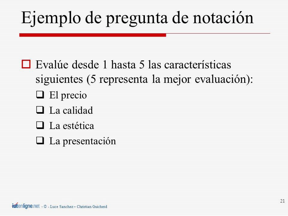 - © - Luce Sanchez – Christian Guicherd 21 Evalúe desde 1 hasta 5 las características siguientes (5 representa la mejor evaluación): El precio La cali