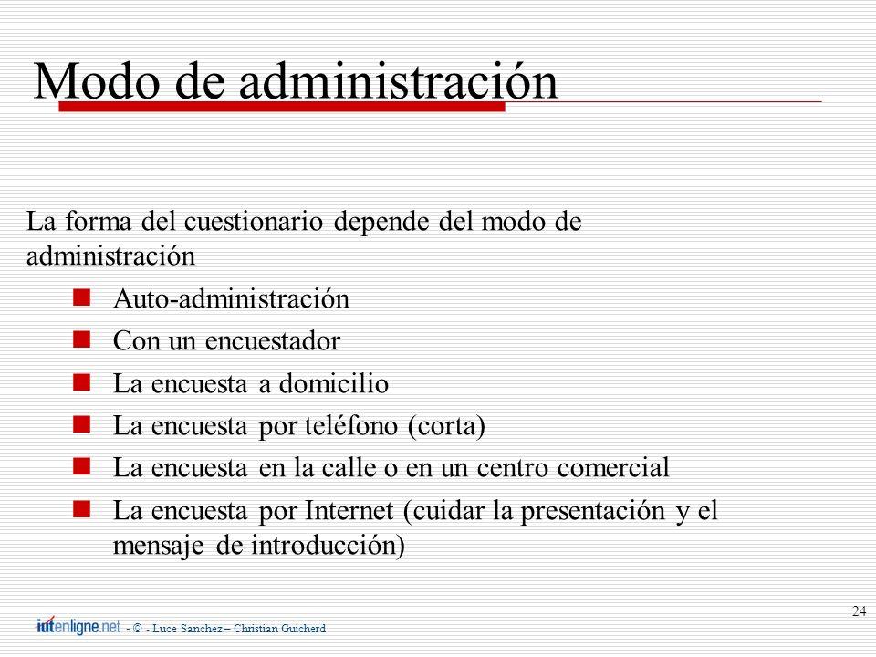 - © - Luce Sanchez – Christian Guicherd 24 Modo de administración La forma del cuestionario depende del modo de administración Auto-administración Con