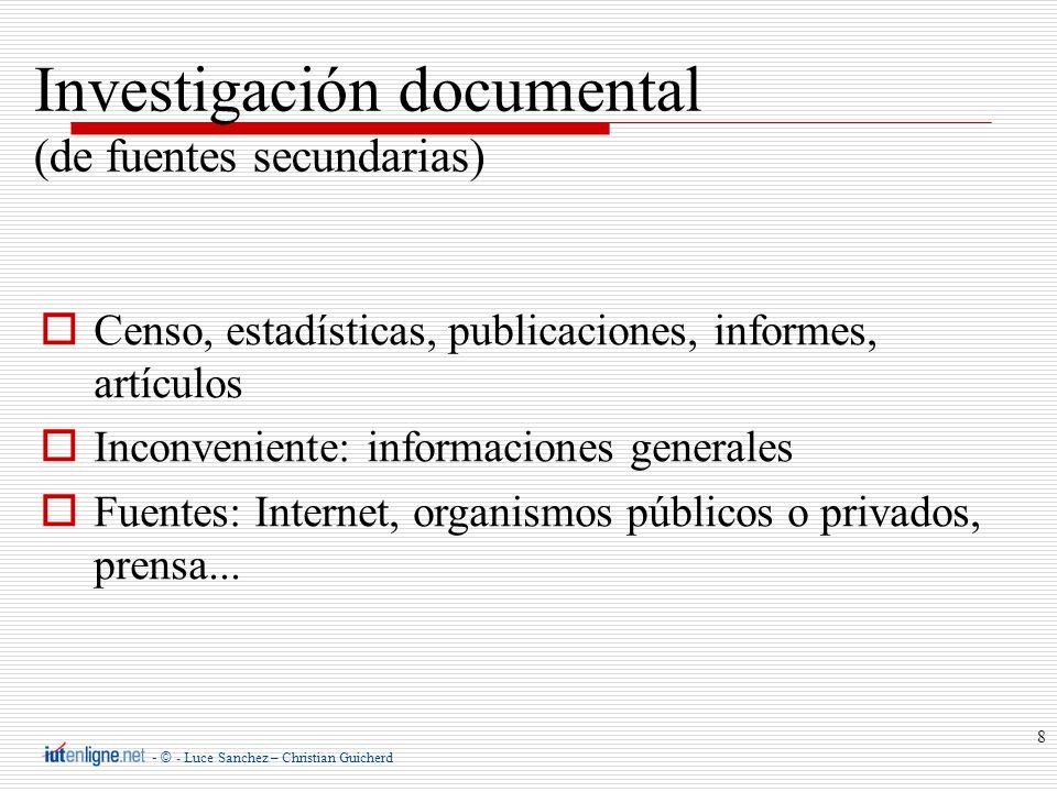 - © - Luce Sanchez – Christian Guicherd 8 Investigación documental (de fuentes secundarias) Censo, estadísticas, publicaciones, informes, artículos In