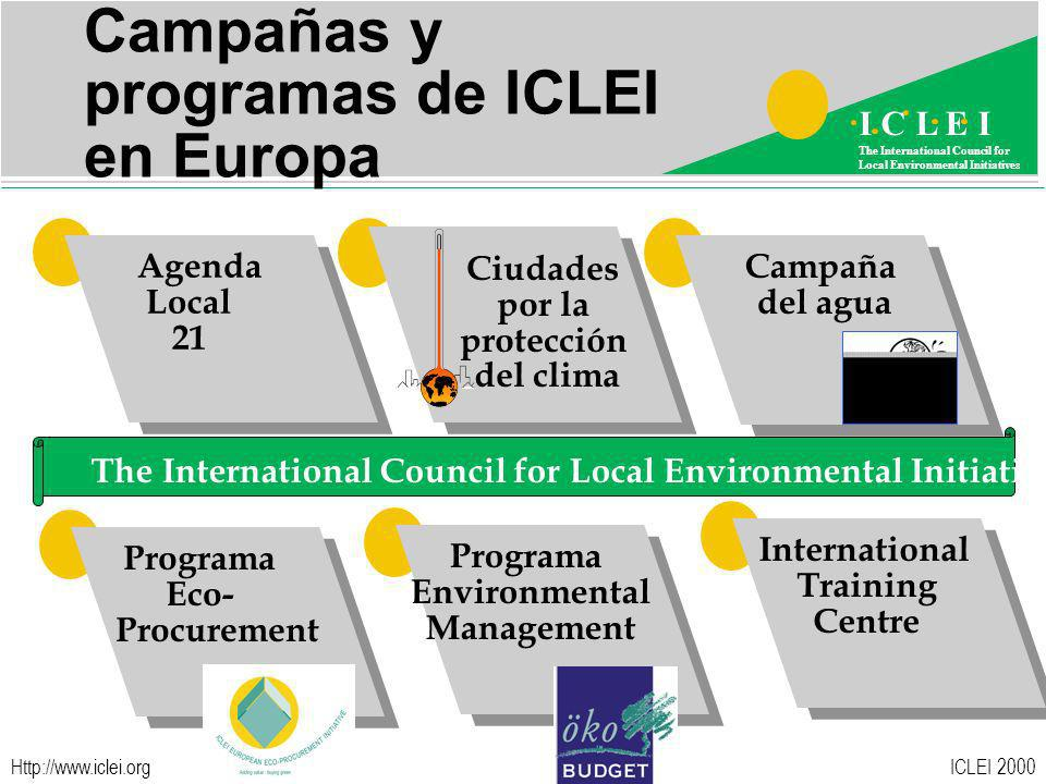 ICLEI 2000 I C L E I The International Council for Local Environmental Initiatives   Campañas y programas de ICLEI en Europa Agenda Local 21 Ciudades por la protección del clima The International Council for Local Environmental Initiatives Programa Eco- Procurement Campaña del agua Programa Environmental Management International Training Centre