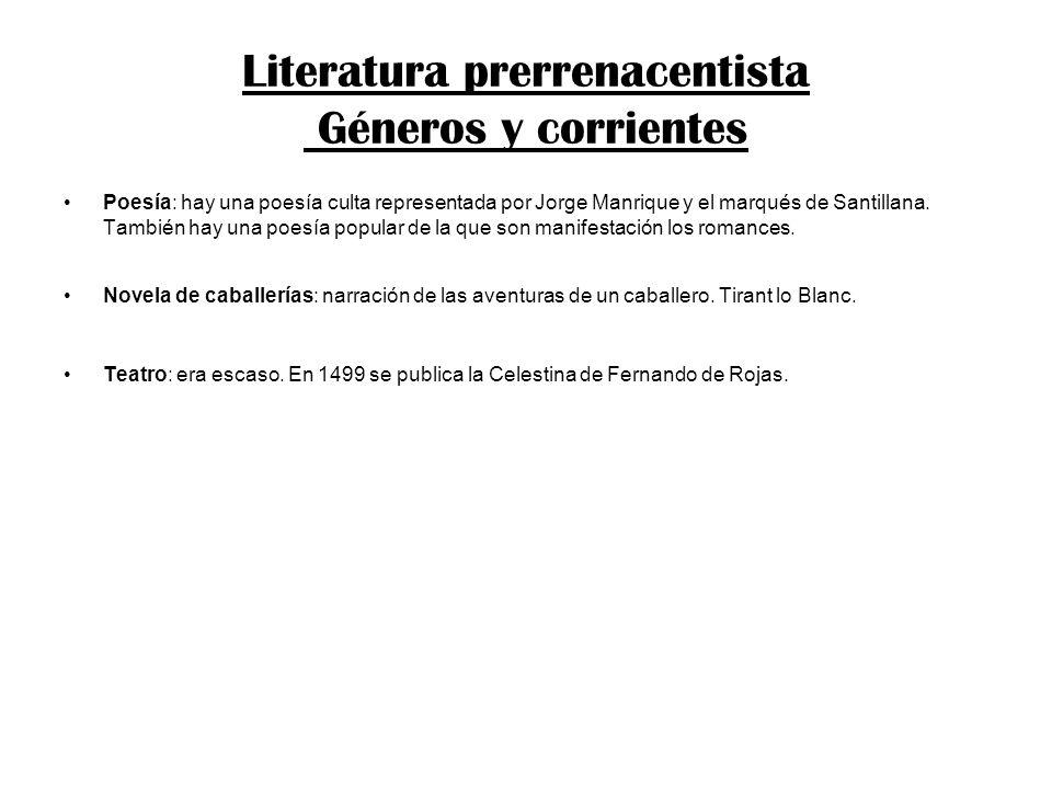Literatura prerrenacentista Géneros y corrientes Poesía: hay una poesía culta representada por Jorge Manrique y el marqués de Santillana. También hay