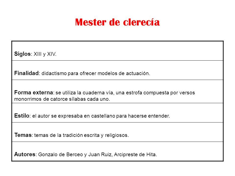 Mester de clerecía Siglos : XIII y XIV. Finalidad : didactismo para ofrecer modelos de actuación. Forma externa : se utiliza la cuaderna vía, una estr