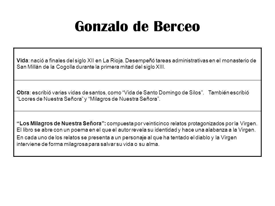 Gonzalo de Berceo Vida: nació a finales del siglo XII en La Rioja. Desempeñó tareas administrativas en el monasterio de San Millán de la Cogolla duran