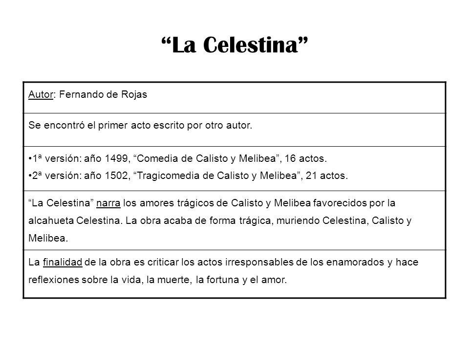La Celestina Autor: Fernando de Rojas Se encontró el primer acto escrito por otro autor. 1ª versión: año 1499, Comedia de Calisto y Melibea, 16 actos.
