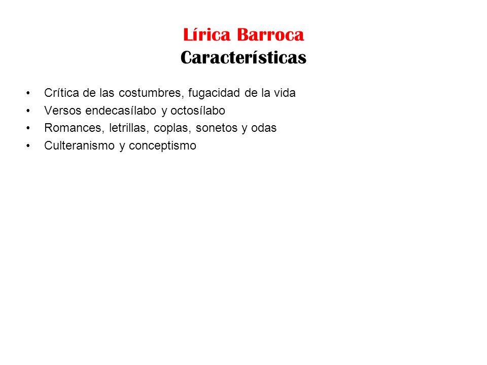 Lírica Barroca Características Crítica de las costumbres, fugacidad de la vida Versos endecasílabo y octosílabo Romances, letrillas, coplas, sonetos y
