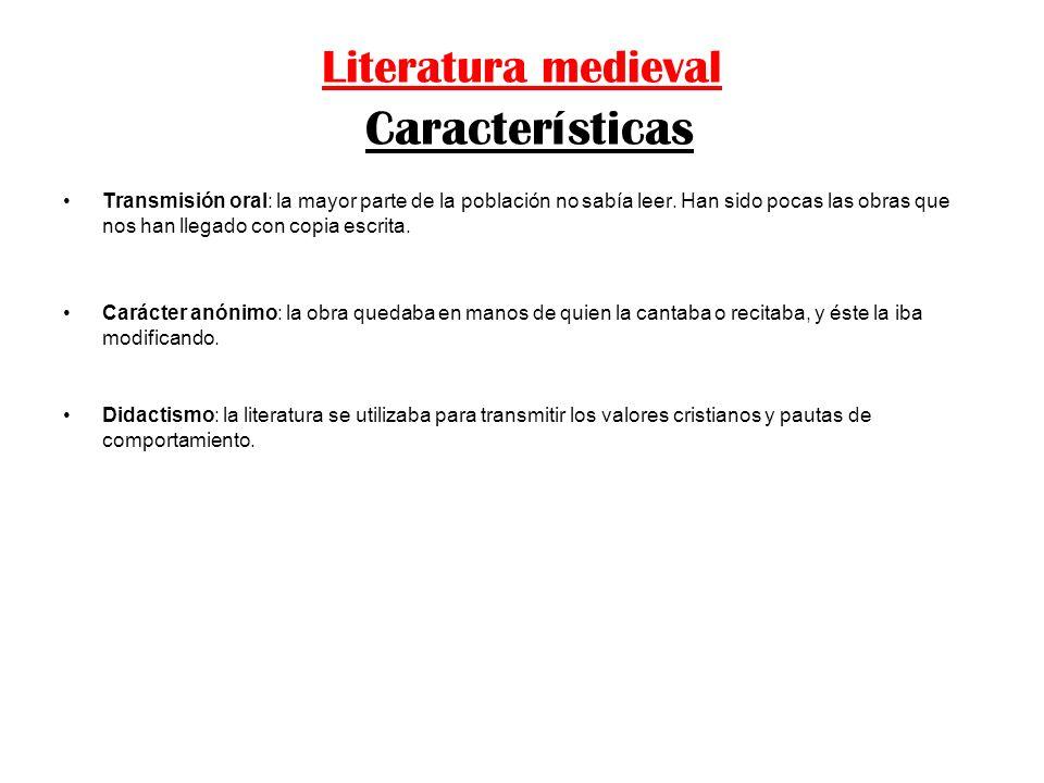 Literatura medieval Características Transmisión oral: la mayor parte de la población no sabía leer. Han sido pocas las obras que nos han llegado con c