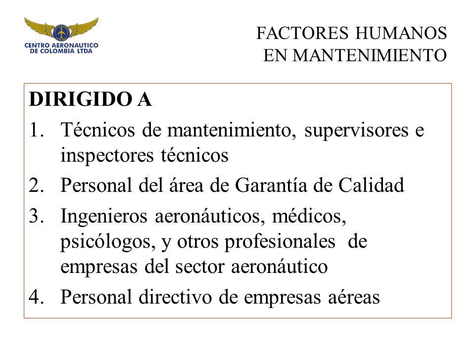 DIRIGIDO A 1.Técnicos de mantenimiento, supervisores e inspectores técnicos 2.Personal del área de Garantía de Calidad 3.Ingenieros aeronáuticos, médi