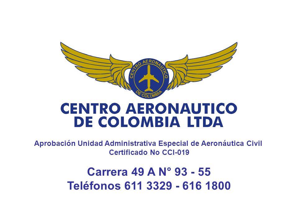 Carrera 49 A N° 93 - 55 Teléfonos 611 3329 - 616 1800 Aprobación Unidad Administrativa Especial de Aeronáutica Civil Certificado No CCI-019