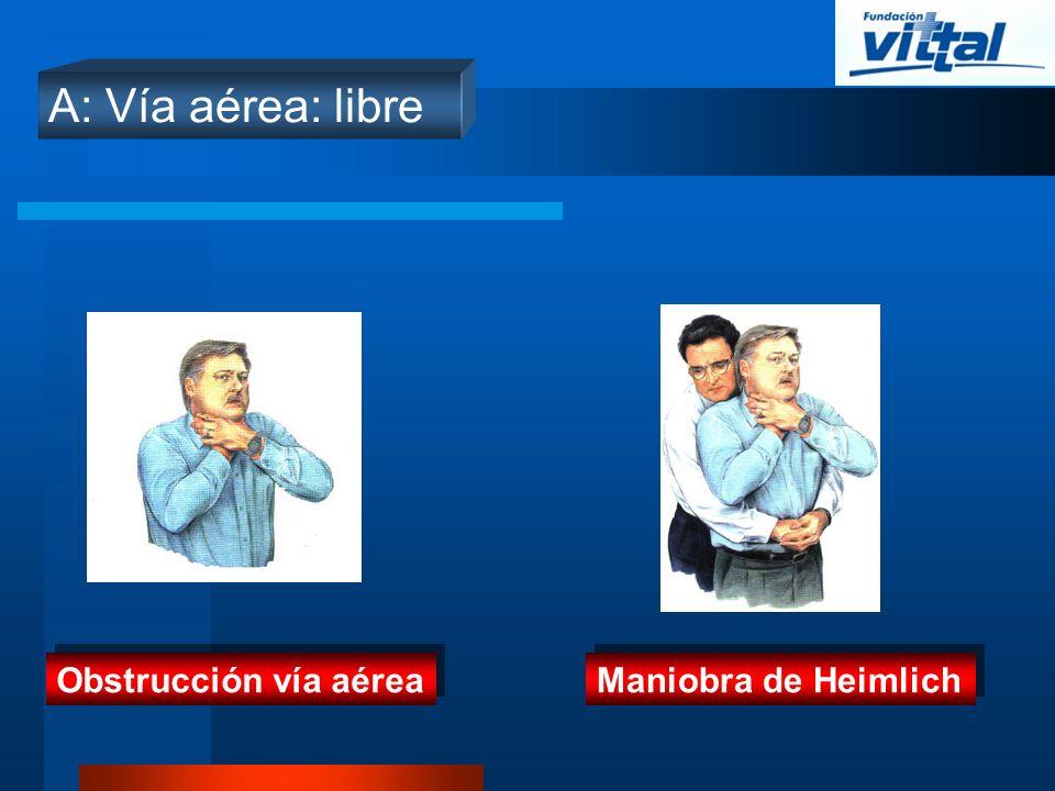 A: Vía aérea: libre Maniobra de Heimlich Obstrucción vía aérea