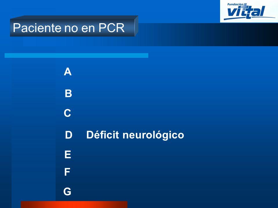 Paciente no en PCR A B C D E Déficit neurológico F G
