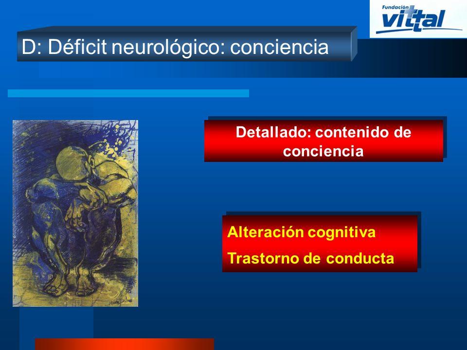 D: Déficit neurológico: conciencia Detallado: contenido de conciencia Alteración cognitiva Trastorno de conducta Alteración cognitiva Trastorno de con