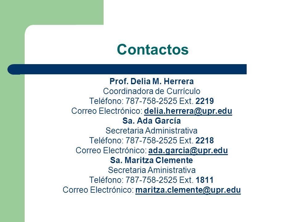 Contactos Prof. Delia M. Herrera Coordinadora de Currículo Teléfono: 787-758-2525 Ext. 2219 Correo Electrónico: delia.herrera@upr.edudelia.herrera@upr