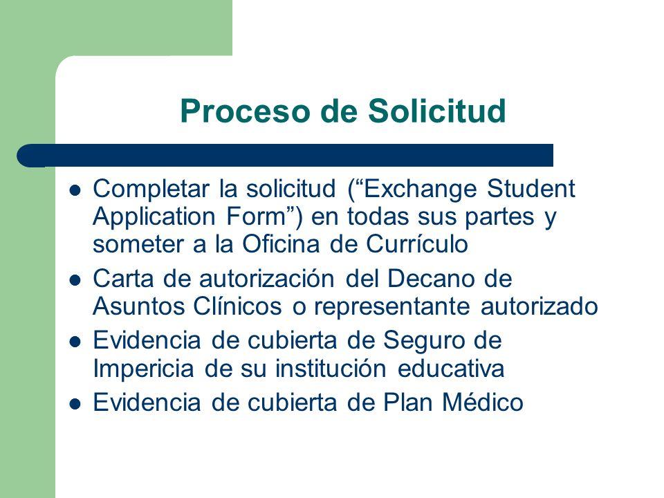Proceso de Solicitud Completar la solicitud (Exchange Student Application Form) en todas sus partes y someter a la Oficina de Currículo Carta de autor