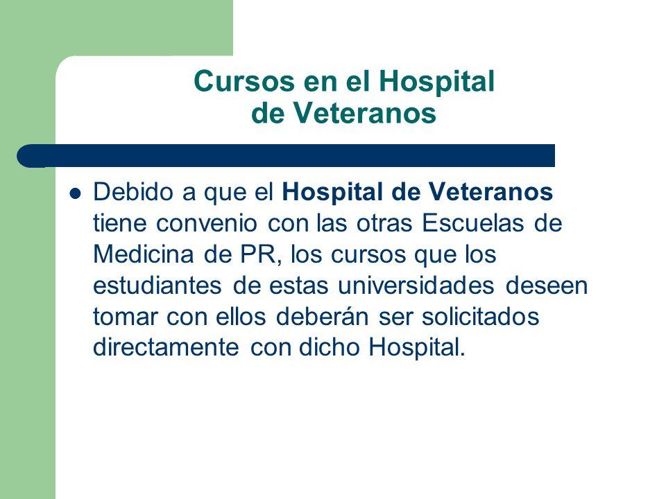 Cursos en el Hospital de Veteranos Debido a que el Hospital de Veteranos tiene convenio con las otras Escuelas de Medicina de PR, los cursos que los e