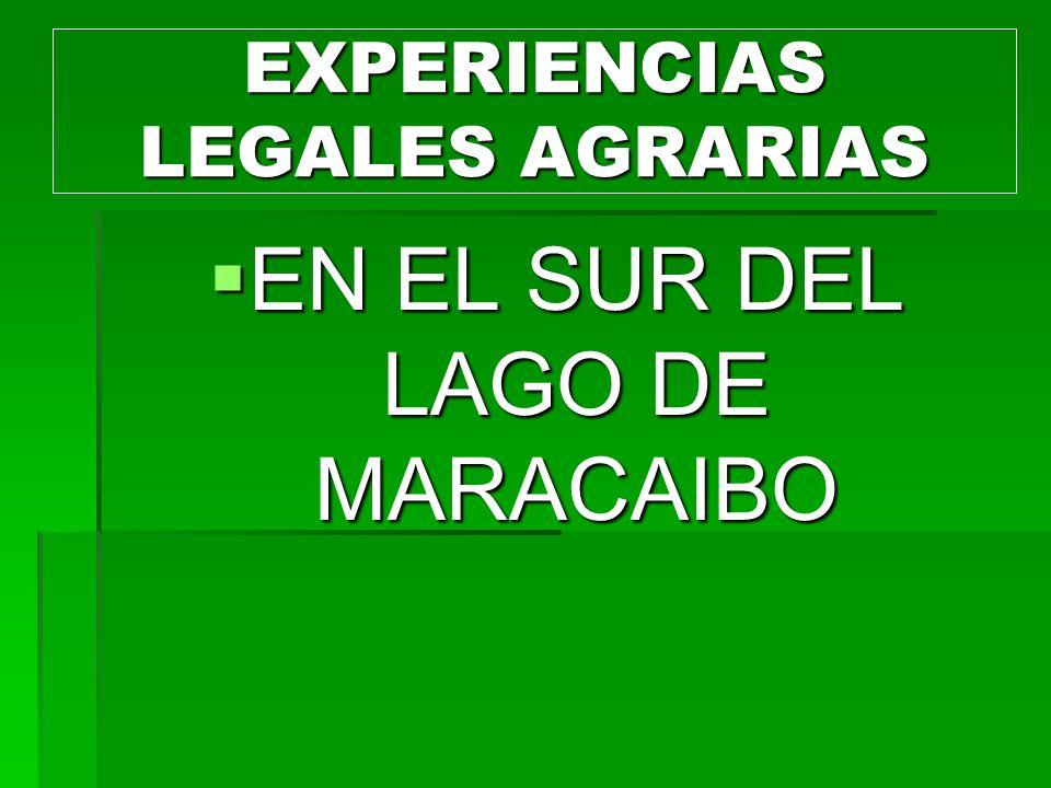 EXPERIENCIAS LEGALES AGRARIAS EN EL SUR DEL LAGO DE MARACAIBO EN EL SUR DEL LAGO DE MARACAIBO