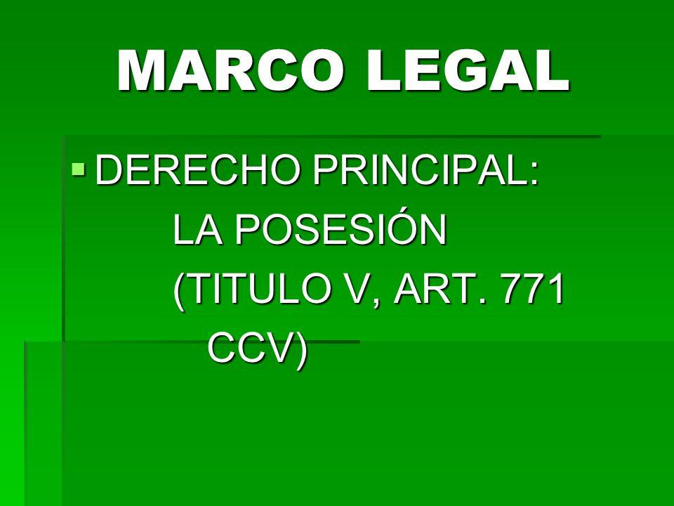 MARCO LEGAL DERECHO PRINCIPAL: DERECHO PRINCIPAL: LA POSESIÓN LA POSESIÓN (TITULO V, ART.