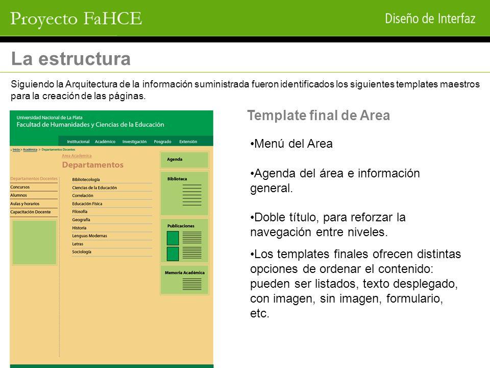 La estructura Siguiendo la Arquitectura de la información suministrada fueron identificados los siguientes templates maestros para la creación de las