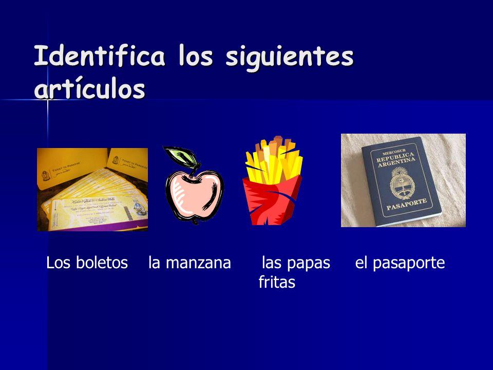 Identifica los siguientes artículos Los boletos la manzana las papas el pasaporte fritas